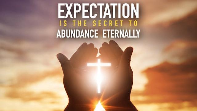 Expectation Is the Secret to Abundance Eternally