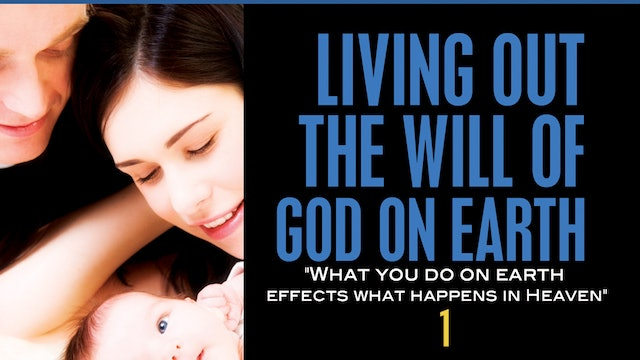 Living Out the Will of God on the Earth, Part 1