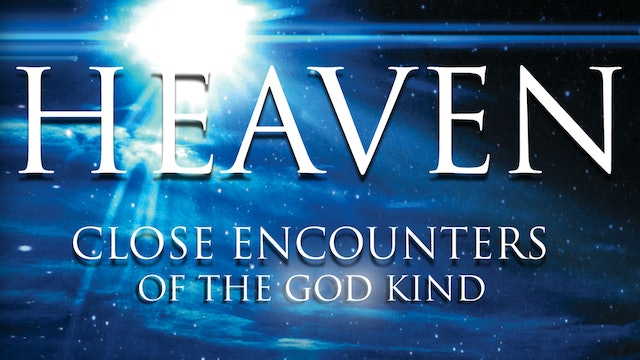 Heaven: Close Encounters of the God Kind