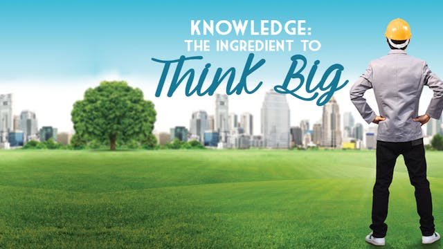 Knowledge: The Ingredient To Think Big
