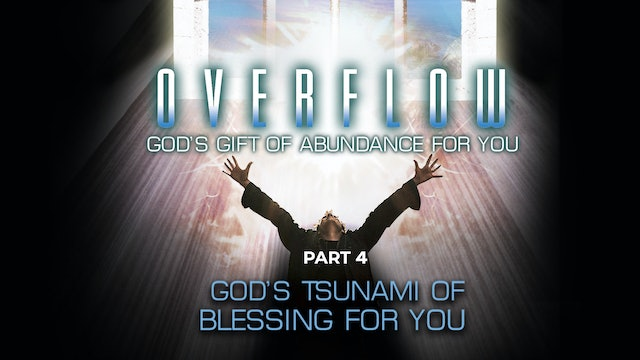Overflow, Part 4 - God's Tsunami of Blessing for You
