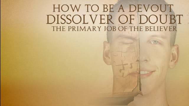 How To Be A Devout Dissolver of Doubt