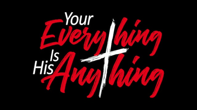 Your Everything Is His Anything