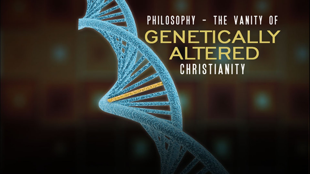 Philosophy: The Vanity of Genetically Altered Christianity