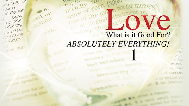 Love - What is it Good for? Absolutely Everything! - Part 1