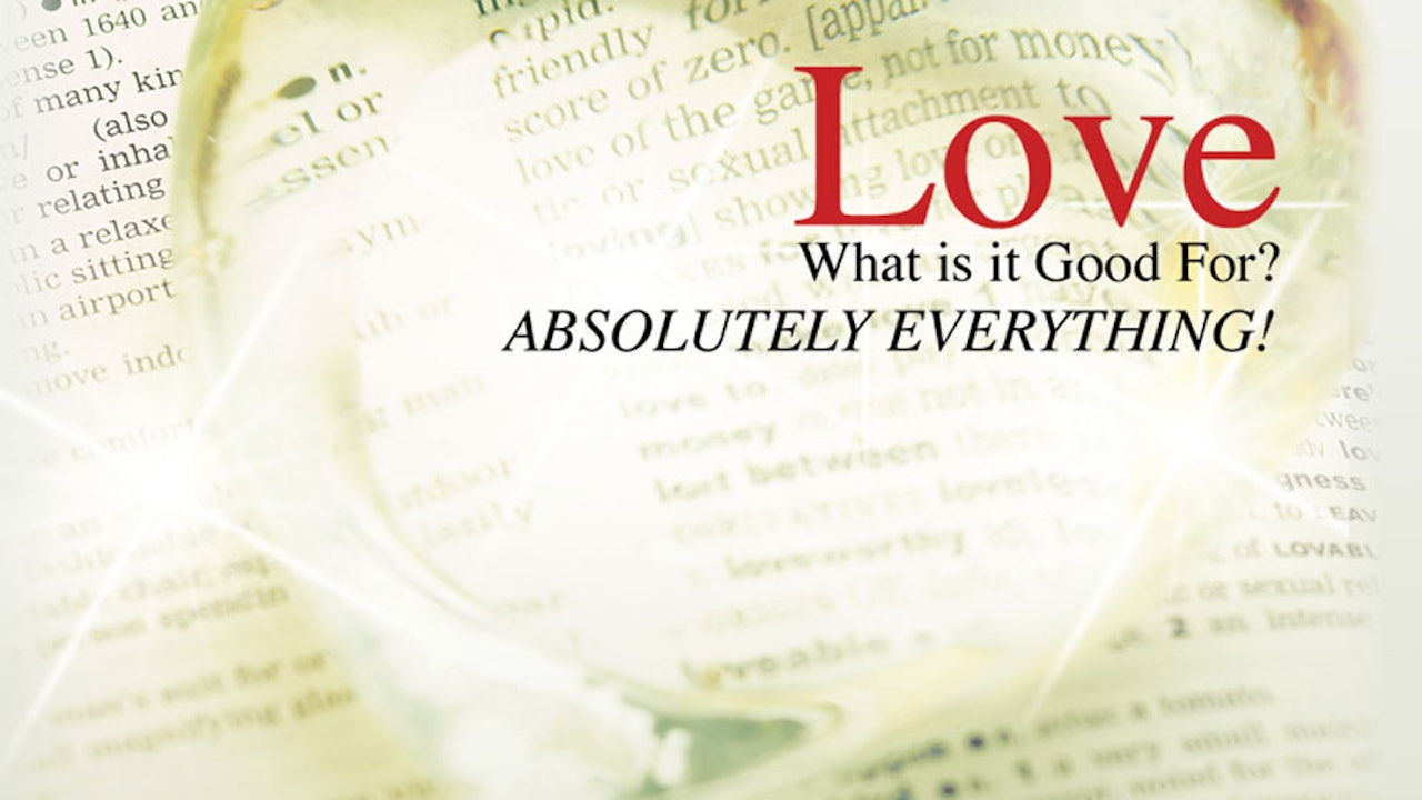 Love - What is it Good for? Absolutely Everything!
