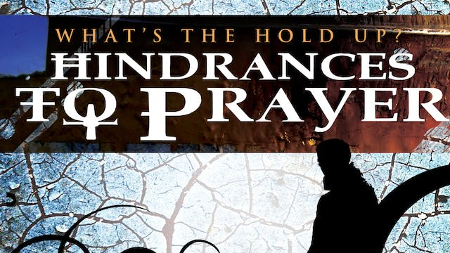What's the Hold Up? Hindrances to Prayer