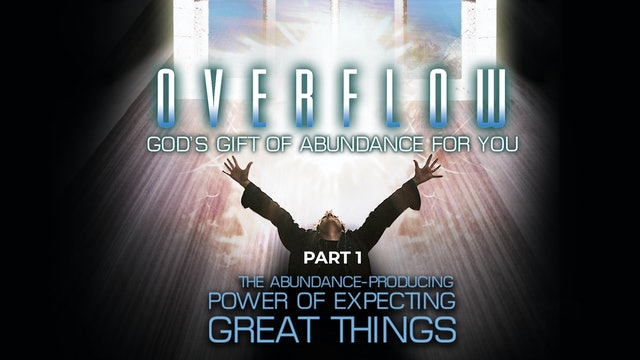 Overflow, Part 1 - The Abundance-Producing Power of Expecting Great Things