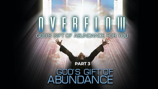 Overflow, Part 3 - God's Gift of Abun...