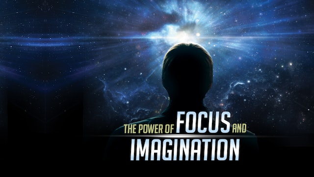 The Power of Focus and Imagination