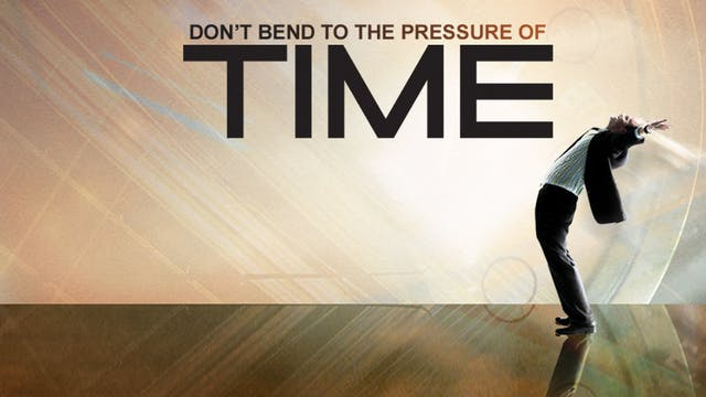Don't Bend to the Pressure of Time