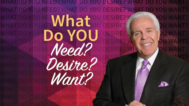 What Do You Need? Desire? Want?