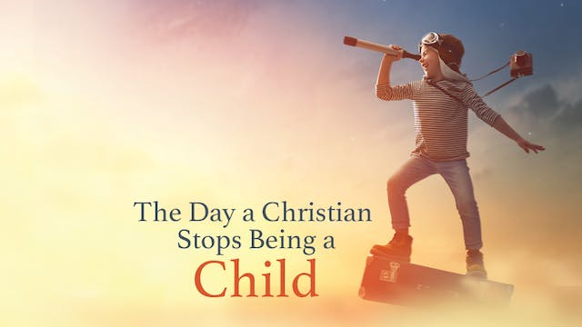 The Day a Christian Stops Being a Child