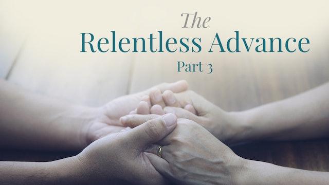 The Relentless Advance, Part 3