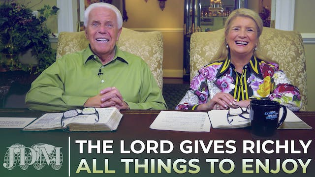 The Lord Gives RICHLY All Things To E...