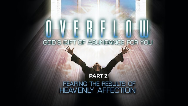 Overflow, Part 2 - Reaping the Results of Heavenly Affection