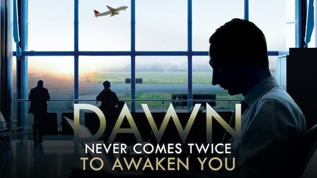 Dawn Never Comes Twice to Awaken You