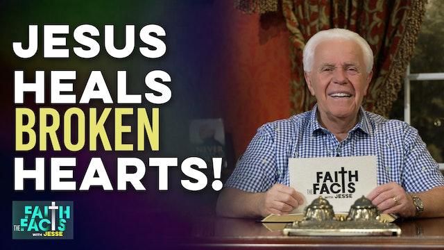 Jesus Heals Broken Hearts!