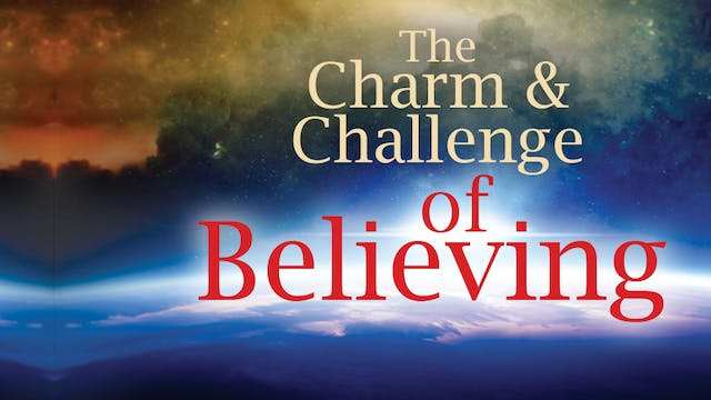 The Charm and Challenge of Believing