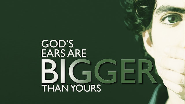 God's Ears Are Bigger than Yours