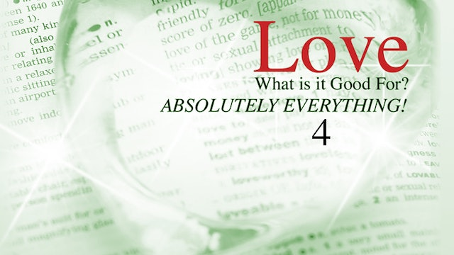Love - What is it Good for? Absolutely Everything! - Part 4