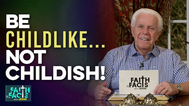 Faith the Facts: Be Childlike…Not Chi...