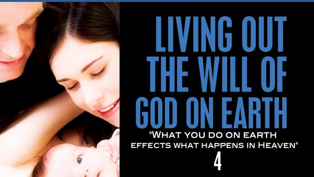 Living Out the Will of God on the Earth, Part 4