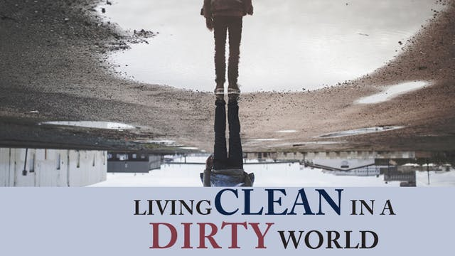 Living Clean in a Dirty World
