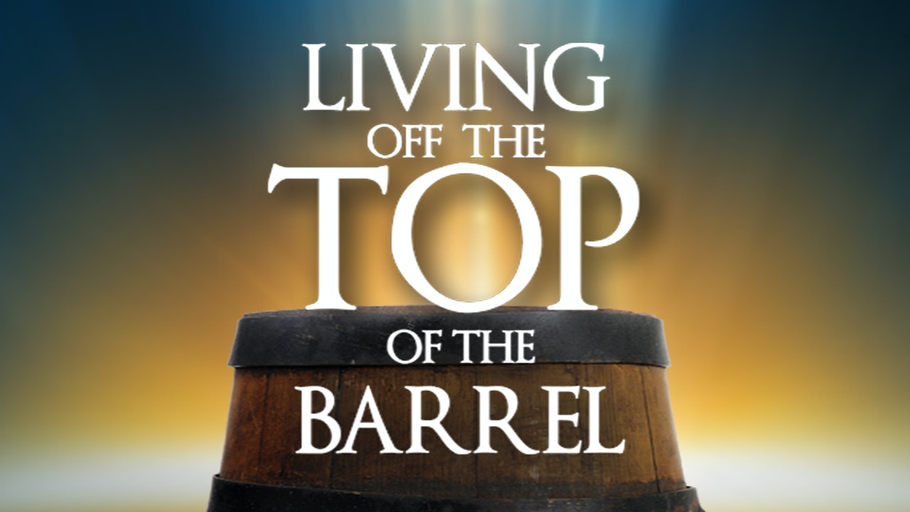 Living Off the Top of the Barrel