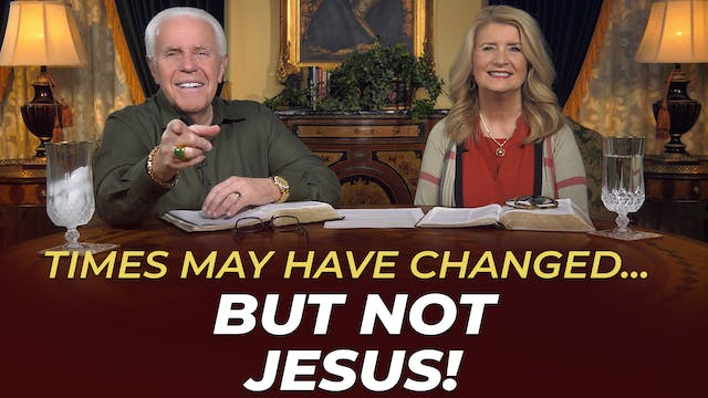 Times May Have Changed…But Not Jesus!