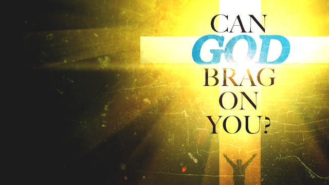 Can God Brag On You?