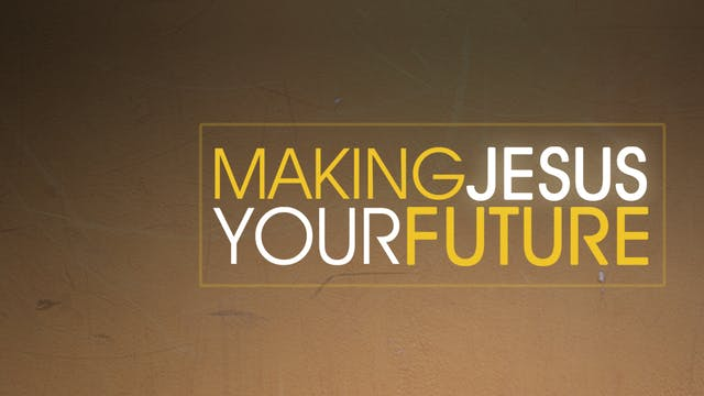 Making Jesus Your Future