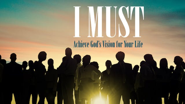 I Must: Achieve God's Vision For Your...