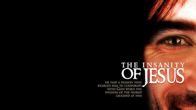 The Insanity of Jesus