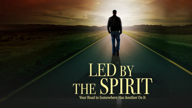 Led by the Spirit - Your Road to Some...