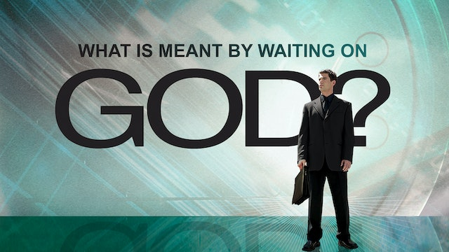 What Is Meant by Waiting on God?