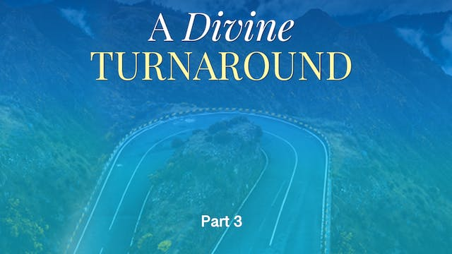 A Divine Turnaround, Part 3