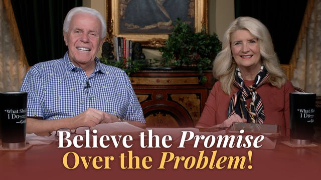 Believe The Promise Over The Problem!