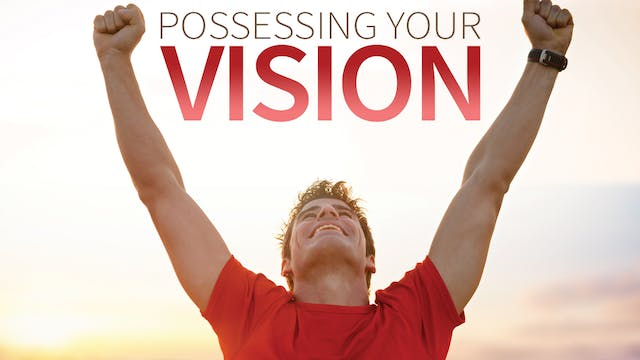 Possessing Your Vision