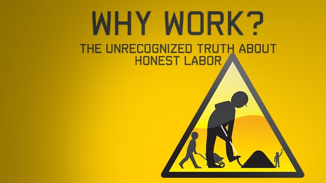 Why Work? The Unrecognized Truth About Honest Labor