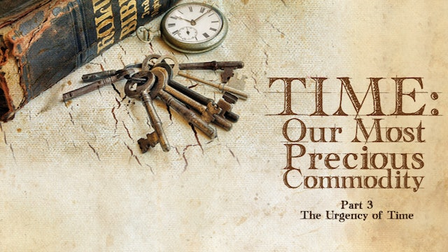 Time: Our Most Precious Commodity, Part 3