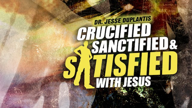 Crucified, Sanctified, and Satisfied ...