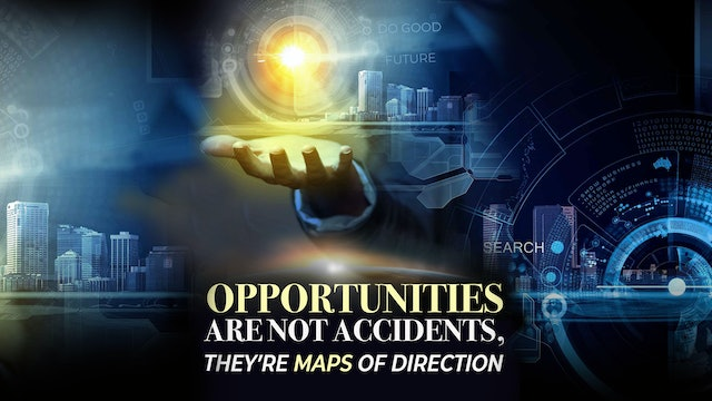 Opportunities Are Not Accidents, They're Maps of Direction