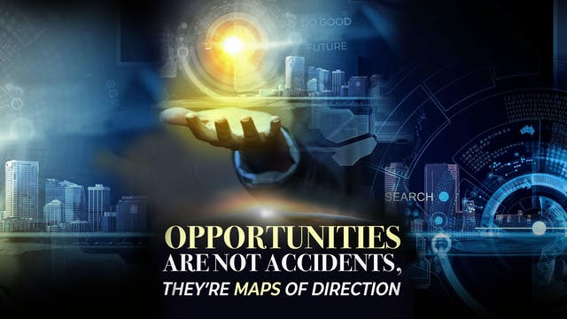 Opportunities Are Not Accidents, They...