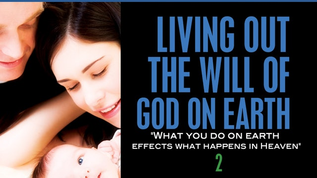 Living Out the Will of God on the Earth, Part 2