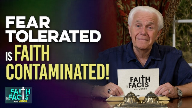 Fear Tolerated Is Faith Contaminated!