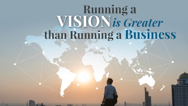 Running a Vision Is Greater than Running a Business