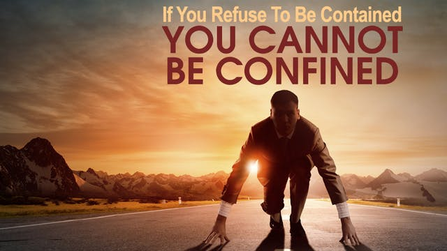 If You Refuse To Be Contained, You Ca...