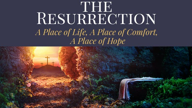 The Resurrection: A Place of Life, A ...