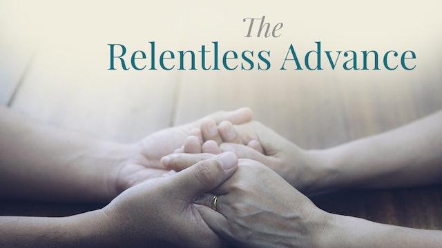 The Relentless Advance